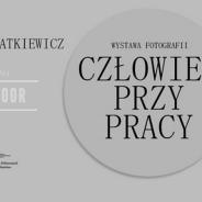 """""""Człowiek przy pracy"""" wystawa fotografii autorstwa Marii Magdaleny Kwiatkiewicz"""